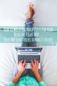 How to write Roundup Posts the right way, plus TWO secret tips for bloggers to make them quick and easy! | littleredwindow.com