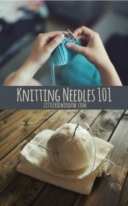 Knitting Needles 101, learn how to choose the right needles for your knitting project! | littleredwindow.com