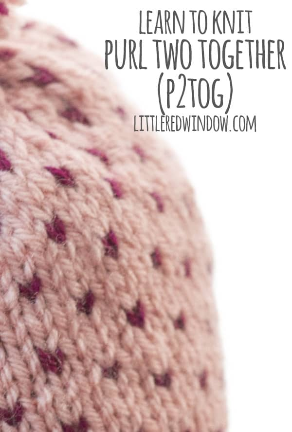 Learn to Knit – Purl Two Together (p2tog)