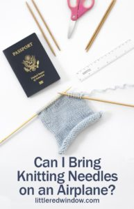 Which types of knitting needles are you allowed to bring on an airplane?