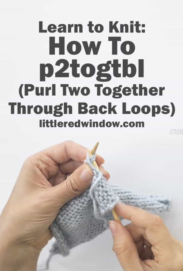 Learn how to p2togtbl (Purl Two Together Through Back Loops) with this easy knitting tutorial!